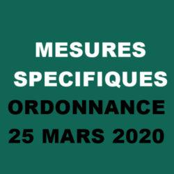 Mesures Spécifiques : ORDONNANCE 25 MARS 2020